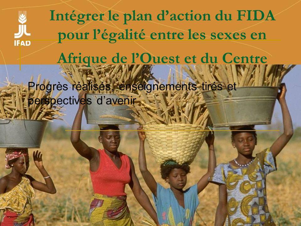 Intégrer le plan daction du FIDA pour légalité entre les sexes en Afrique de lOuest et du Centre Progrès réalisés, enseignements tirés et perspectives davenir