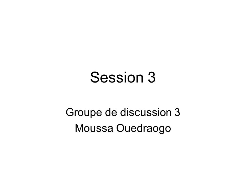 Session 3 Groupe de discussion 3 Moussa Ouedraogo