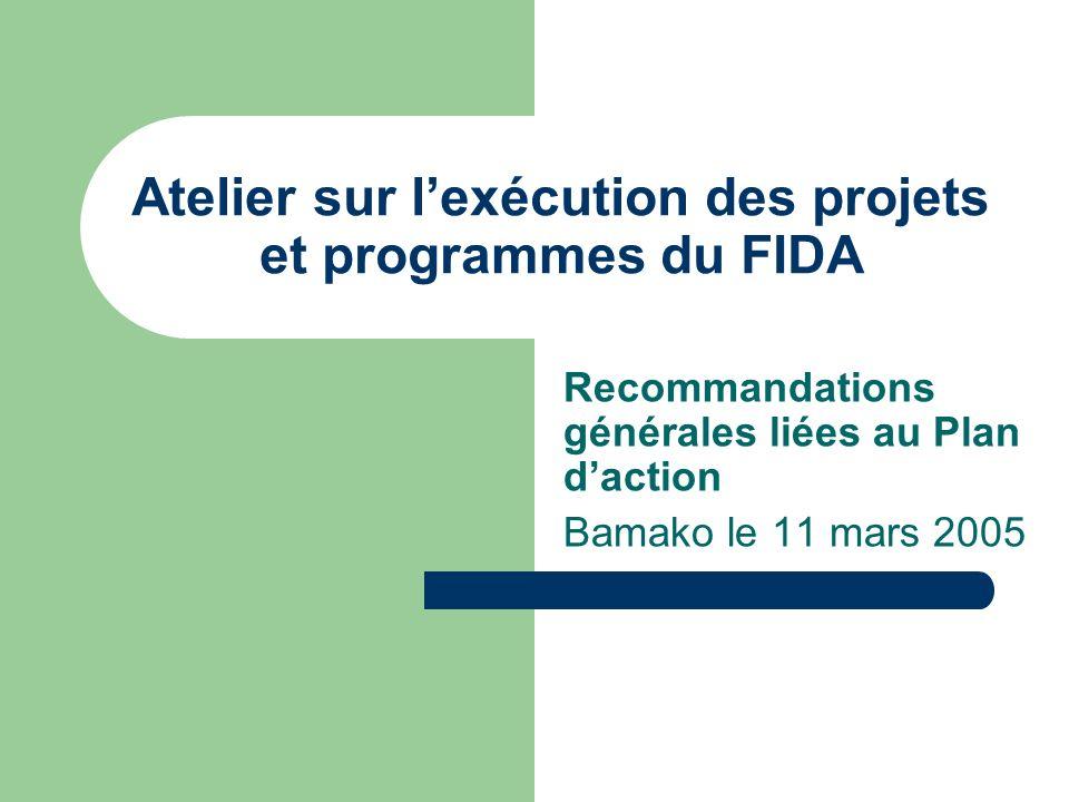 Atelier sur lexécution des projets et programmes du FIDA Recommandations générales liées au Plan daction Bamako le 11 mars 2005