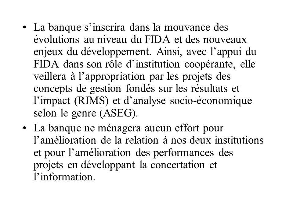 La banque sinscrira dans la mouvance des évolutions au niveau du FIDA et des nouveaux enjeux du développement.