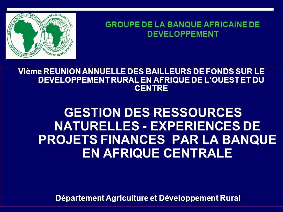 VIème REUNION ANNUELLE DES BAILLEURS DE FONDS SUR LE DEVELOPPEMENT RURAL EN AFRIQUE DE LOUEST ET DU CENTRE GESTION DES RESSOURCES NATURELLES - EXPERIE