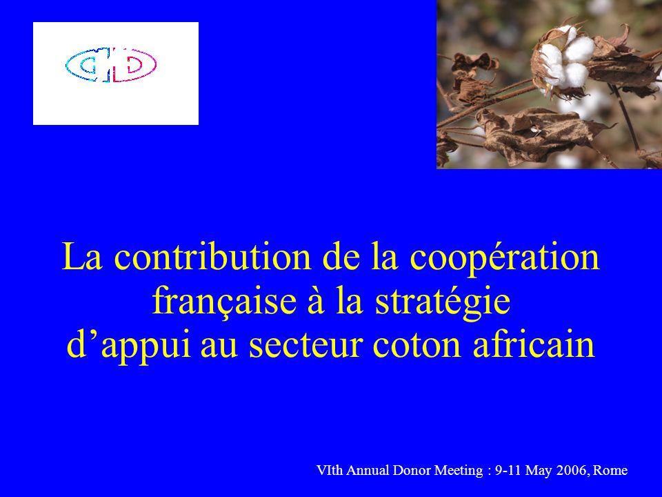 La contribution de la coopération française à la stratégie dappui au secteur coton africain VIth Annual Donor Meeting : 9-11 May 2006, Rome