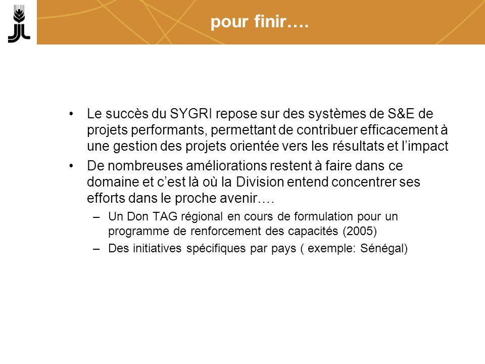 pour finir…. Le succès du SYGRI repose sur des systèmes de S&E de projets performants, permettant de contribuer efficacement à une gestion des projets