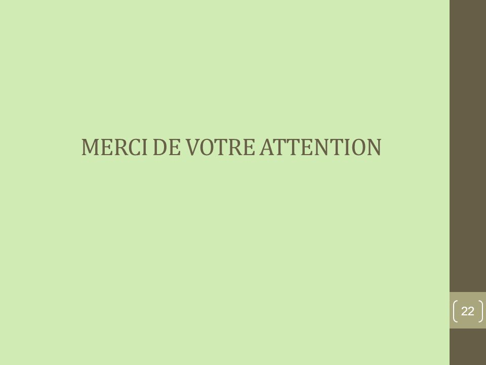 MERCI DE VOTRE ATTENTION 22
