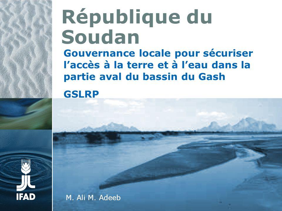 République du Soudan Gouvernance locale pour sécuriser laccès à la terre et à leau dans la partie aval du bassin du Gash GSLRP Ali M.