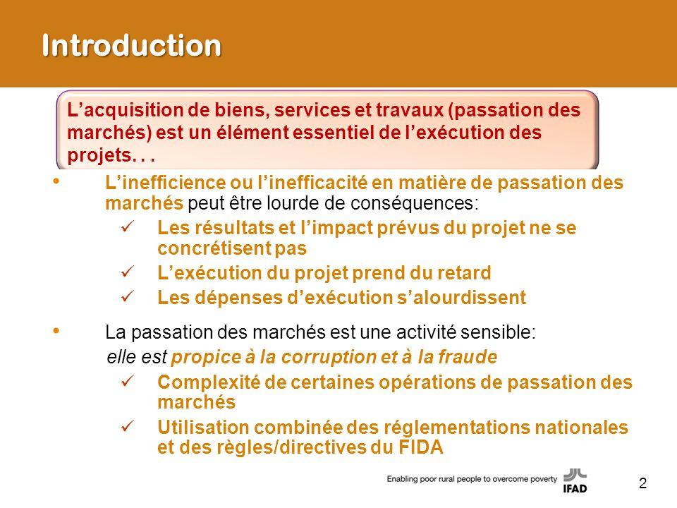 Importance de la passation des marchés– Directives du FIDA Bonne utilisation des fonds prêtés: Le FIDA doit garantir que les fonds du financement soient utilisés aux fins pour lesquelles ils ont été accordés : surveillance spéciale du CPP et du personnel dappui Exigence déconomie et defficience dans lexécution des projets, en général, et dans la passation des marchés, en particulier : Le FIDA doit veiller à ce que lattribution des marchés résulte dun processus concurrentiel Le FIDA doit garantir léquité, lintégrité, la transparence et la bonne gouvernance dans la passation des marchés Le principe de non objection Les responsabilités fiduciaires du FIDA: 3