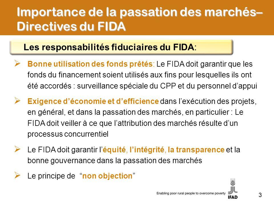 Examen préalable du FIDA Lannexe 4 de laccord de financement/LE énumère tous les grands marchés qui doivent être passés pour le projet, leur valeur estimative, la catégorie (biens, travaux, services), le seuil monétaire fixé pour lexamen préalable du FIDA Les seuils peuvent toujours être modifiés par notification du FIDA à lemprunteur/bénéficiaire (pour un abaissement du seuil, laccord des deux parties est nécessaire) 14