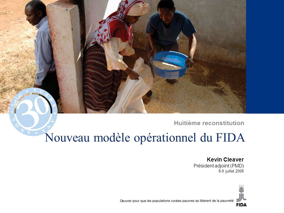 Nouveau modèle opérationnel du FIDA Kevin Cleaver Président adjoint (PMD) 8-9 juillet 2008 Huitième reconstitution