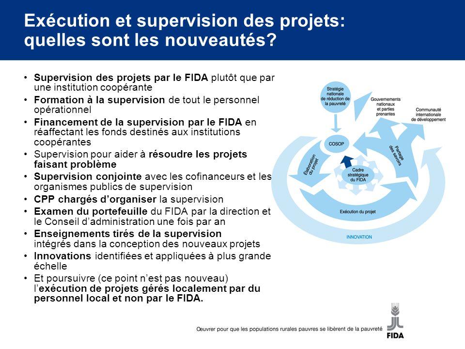 Exécution et supervision des projets: quelles sont les nouveautés? Supervision des projets par le FIDA plutôt que par une institution coopérante Forma