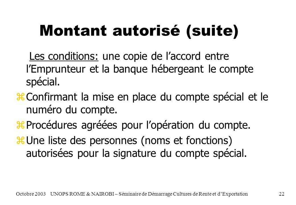 Montant autorisé (suite) Les conditions: une copie de laccord entre lEmprunteur et la banque hébergeant le compte spécial. zConfirmant la mise en plac