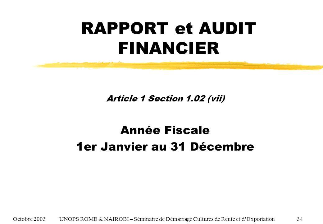 RAPPORT et AUDIT FINANCIER Article 1 Section 1.02 (vii) Année Fiscale 1er Janvier au 31 Décembre Octobre 2003 UNOPS ROME & NAIROBI – Séminaire de Démarrage Cultures de Rente et dExportation 34