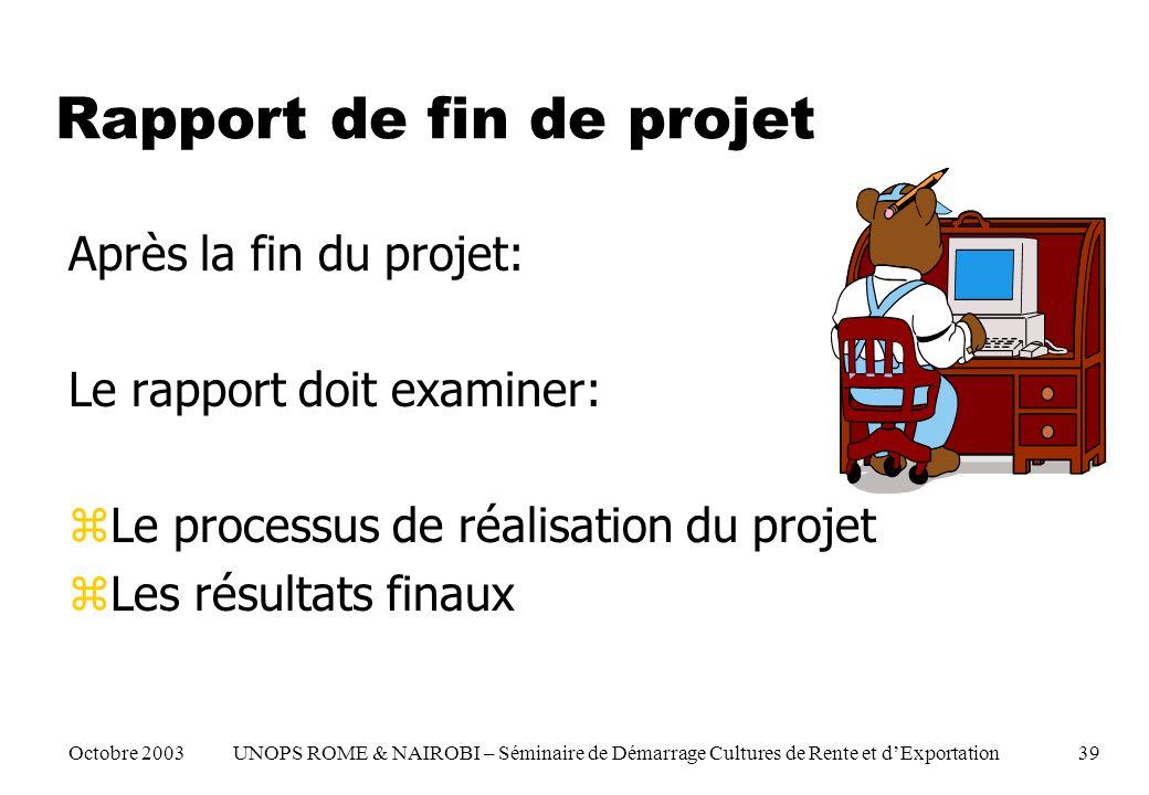 Rapport de fin de projet Après la fin du projet: Le rapport doit examiner: zLe processus de réalisation du projet zLes résultats finaux Octobre 2003 U