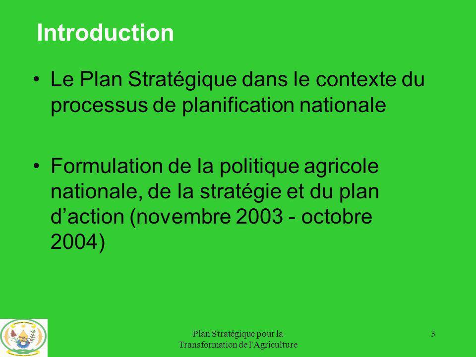 Plan Stratégique pour la Transformation de l Agriculture 4 Processus Politique Agricole Nationale (PAN) Opération alisation (PSTA) Valida- tion et commu- nication Mise en oeuvre