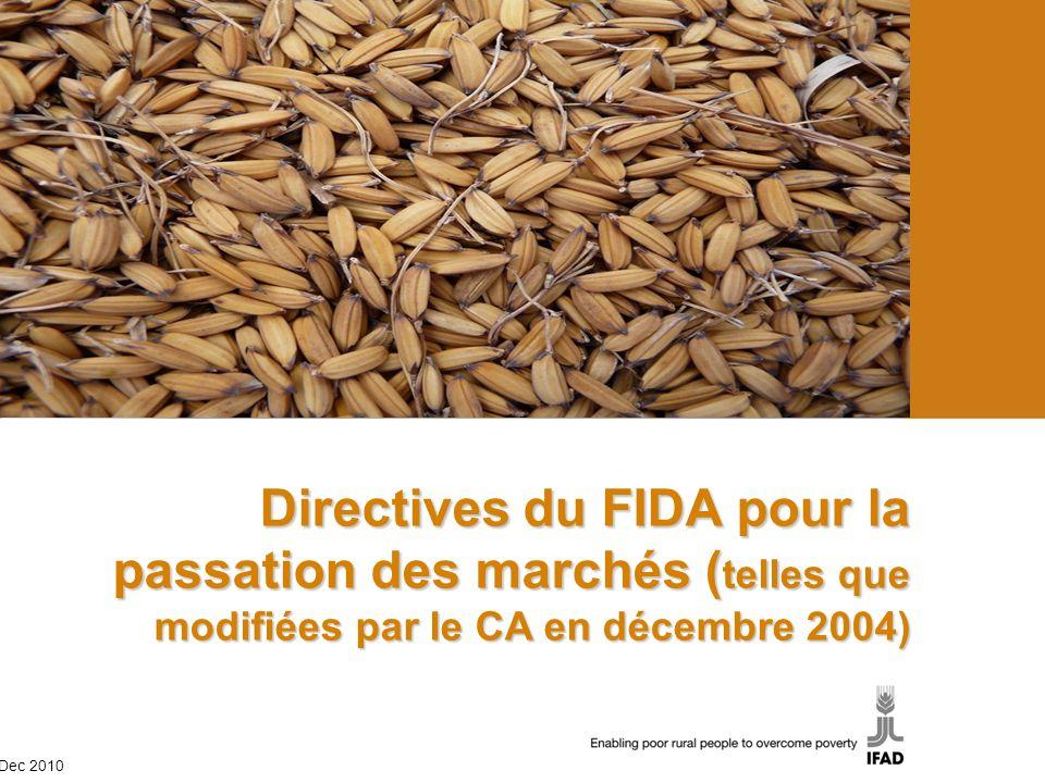 Directives du FIDA pour la passation des marchés ( telles que modifiées par le CA en décembre 2004) Directives du FIDA pour la passation des marchés ( telles que modifiées par le CA en décembre 2004) Dec 2010