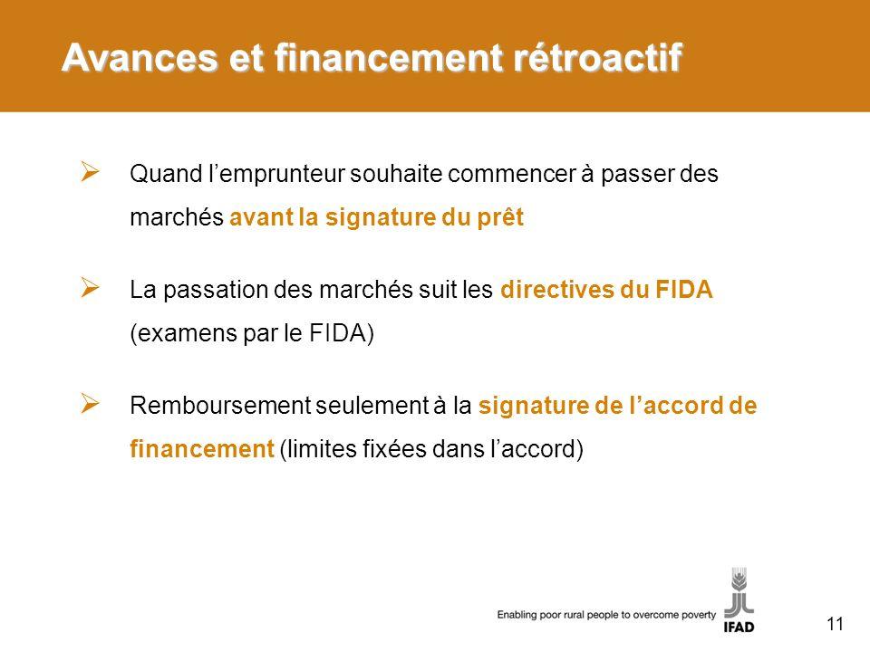 Avances et financement rétroactif Quand lemprunteur souhaite commencer à passer des marchés avant la signature du prêt La passation des marchés suit les directives du FIDA (examens par le FIDA) Remboursement seulement à la signature de laccord de financement (limites fixées dans laccord) 11