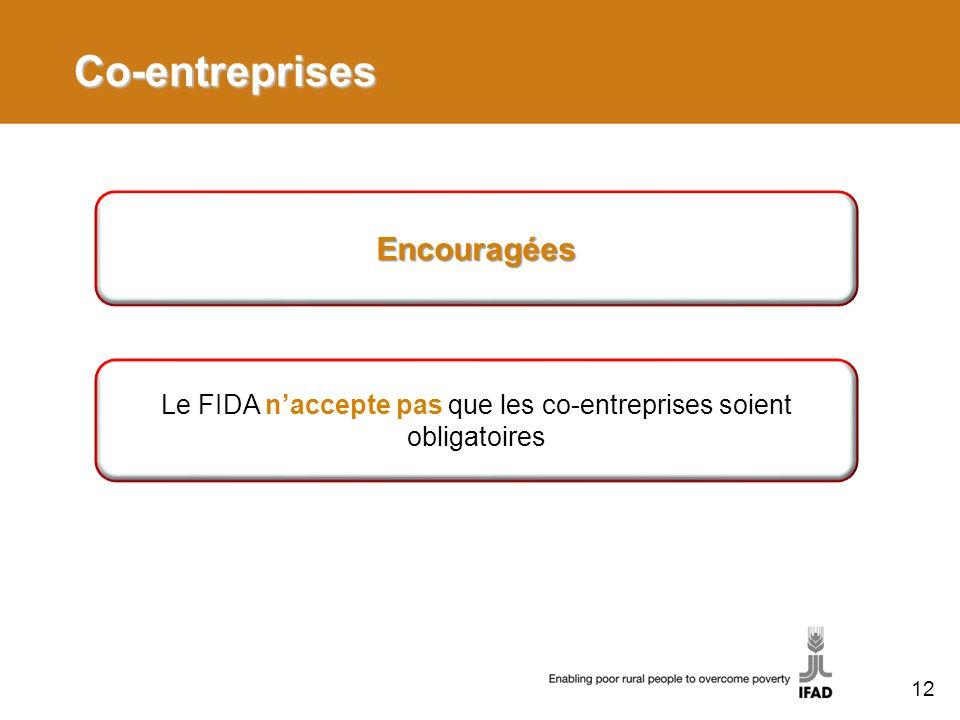 Co-entreprises Encouragées Le FIDA naccepte pas que les co-entreprises soient obligatoires 12