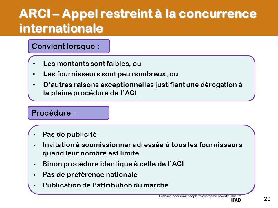 ARCI – Appel restreint à la concurrence internationale Les montants sont faibles, ou Les fournisseurs sont peu nombreux, ou Dautres raisons exceptionn