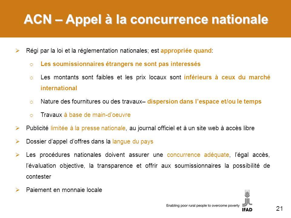 ACN – Appel à la concurrence nationale Régi par la loi et la réglementation nationales; est appropriée quand: o Les soumissionnaires étrangers ne sont