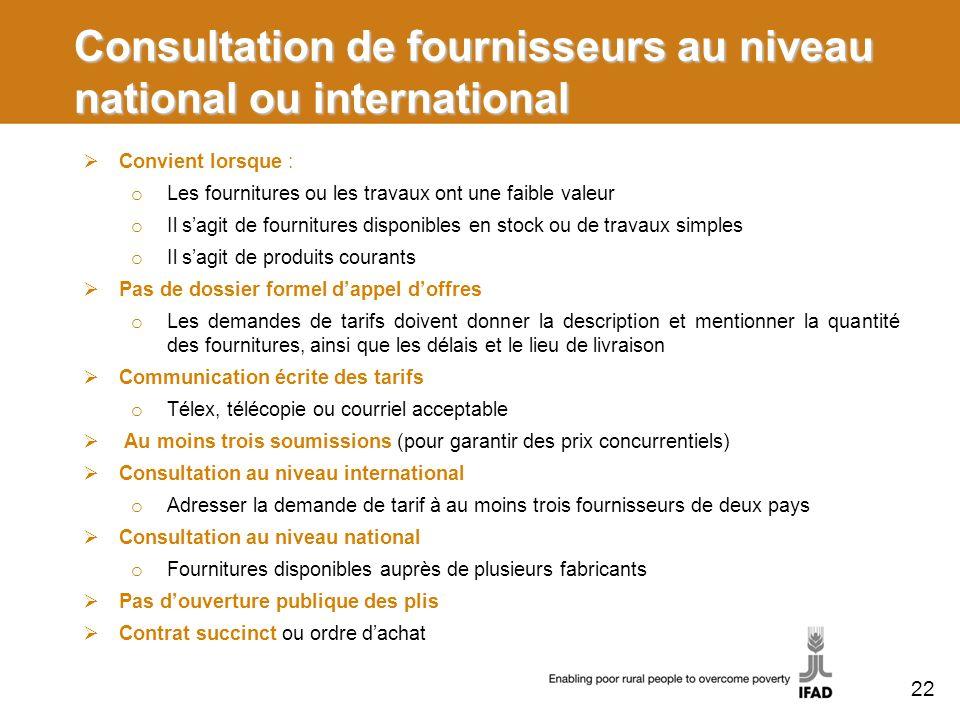 Consultation de fournisseurs au niveau national ou international Convient lorsque : o Les fournitures ou les travaux ont une faible valeur o Il sagit