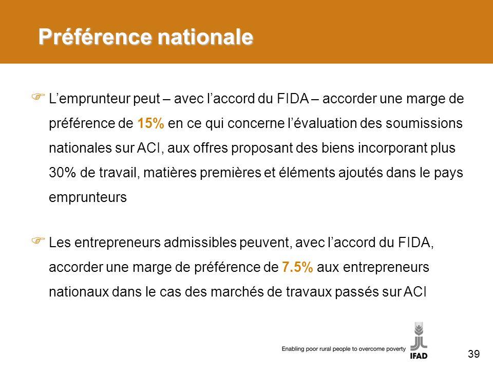 Préférence nationale Lemprunteur peut – avec laccord du FIDA – accorder une marge de préférence de 15% en ce qui concerne lévaluation des soumissions