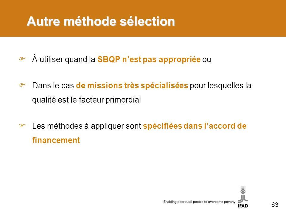 Autre méthode sélection À utiliser quand la SBQP nest pas appropriée ou Dans le cas de missions très spécialisées pour lesquelles la qualité est le facteur primordial Les méthodes à appliquer sont spécifiées dans laccord de financement 63