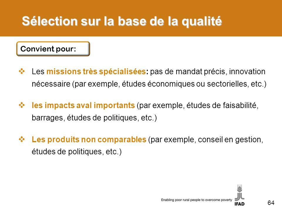 Sélection sur la base de la qualité Les missions très spécialisées: pas de mandat précis, innovation nécessaire (par exemple, études économiques ou se