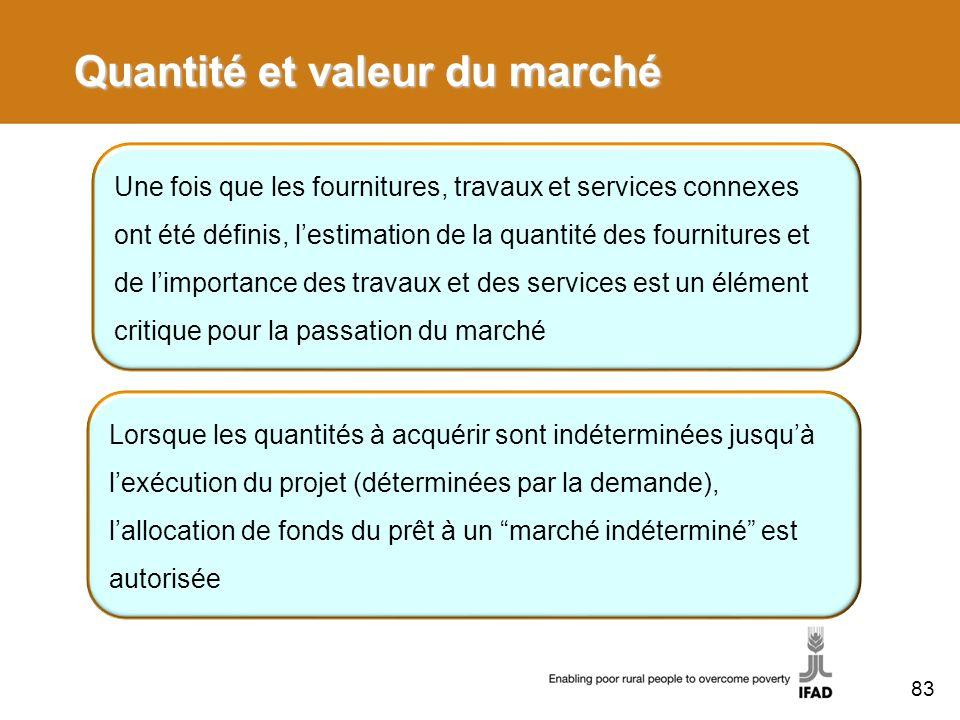 Quantité et valeur du marché Une fois que les fournitures, travaux et services connexes ont été définis, lestimation de la quantité des fournitures et