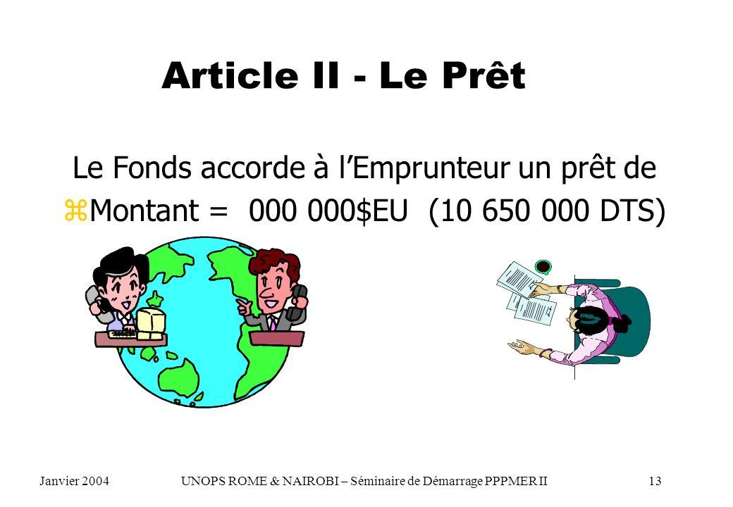 Article II - Le Prêt Le Fonds accorde à lEmprunteur un prêt de zMontant = 000 000$EU (10 650 000 DTS) Janvier 2004 UNOPS ROME & NAIROBI – Séminaire de