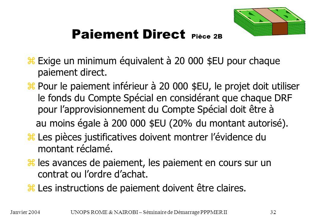 Paiement Direct Pièce 2B zExige un minimum équivalent à 20 000 $EU pour chaque paiement direct. zPour le paiement inférieur à 20 000 $EU, le projet do