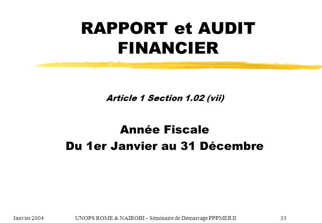 RAPPORT et AUDIT FINANCIER Article 1 Section 1.02 (vii) Année Fiscale Du 1er Janvier au 31 Décembre Janvier 2004 UNOPS ROME & NAIROBI – Séminaire de D