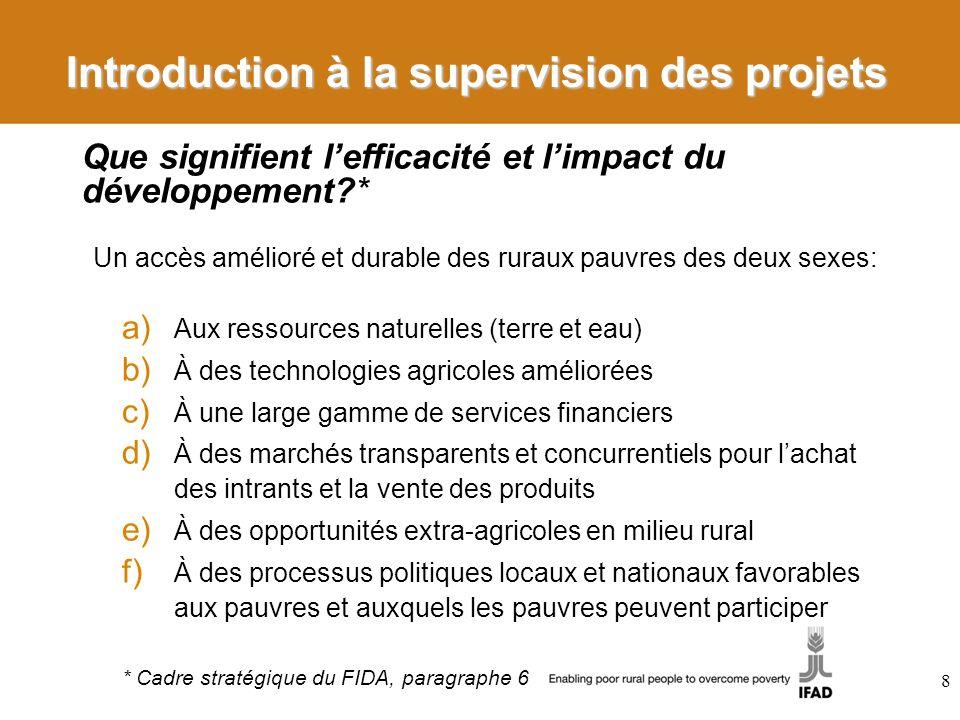 9 Quels sont les résultats de lefficacité et de limpact sur le développement?* a) Directs: augmentation des revenus et meilleure sécurité alimentaire des populations rurales pauvres b) Indirects: renforcement des capacités nationales – i.