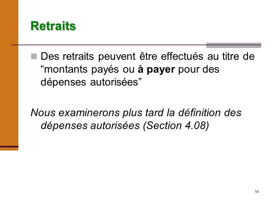 14 Retraits Des retraits peuvent être effectués au titre de montants payés ou à payer pour des dépenses autorisées Nous examinerons plus tard la définition des dépenses autorisées (Section 4.08)