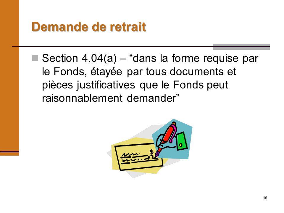18 Demande de retrait Section 4.04(a) – dans la forme requise par le Fonds, étayée par tous documents et pièces justificatives que le Fonds peut raisonnablement demander