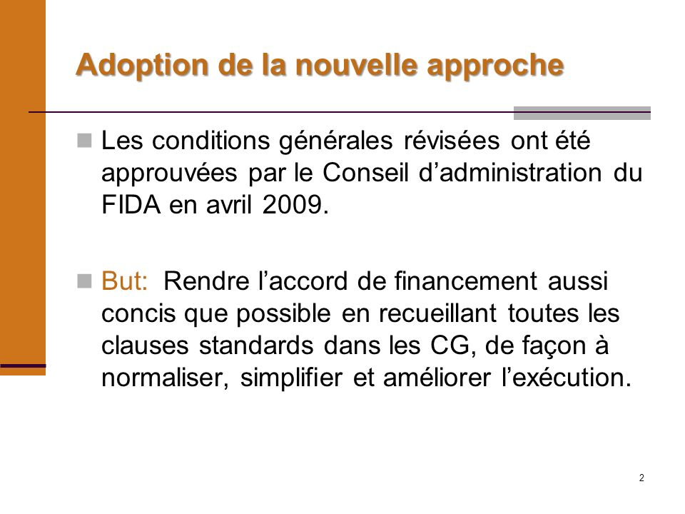 2 Adoption de la nouvelle approche Les conditions générales révisées ont été approuvées par le Conseil dadministration du FIDA en avril 2009.