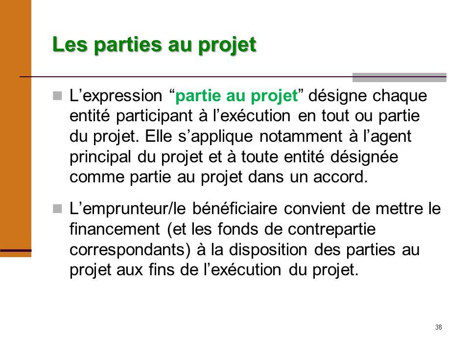 38 Les parties au projet Lexpression partie au projet désigne chaque entité participant à lexécution en tout ou partie du projet.