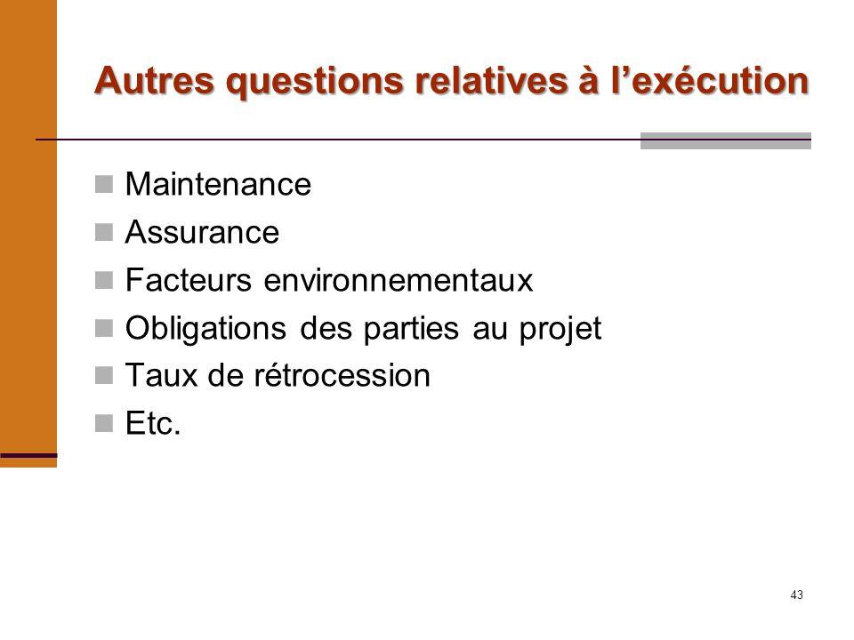 43 Autres questions relatives à lexécution Maintenance Assurance Facteurs environnementaux Obligations des parties au projet Taux de rétrocession Etc.
