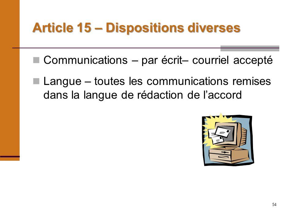 54 Article 15 – Dispositions diverses Communications – par écrit– courriel accepté Langue – toutes les communications remises dans la langue de rédaction de laccord