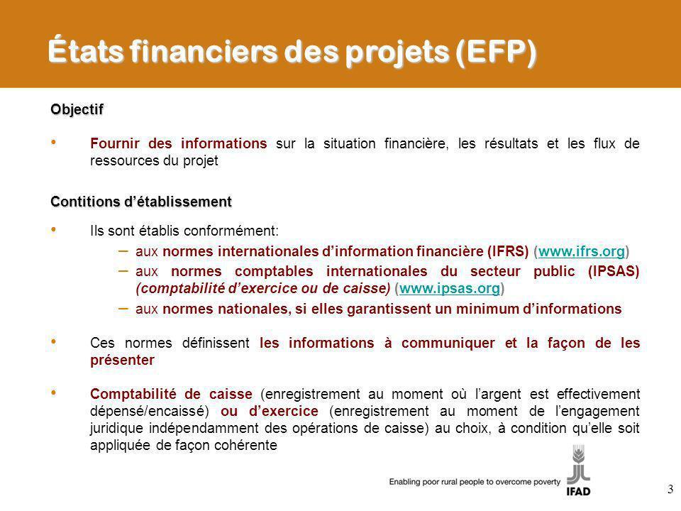 États financiers des projets (EFP) Objectif Fournir des informations sur la situation financière, les résultats et les flux de ressources du projet Co