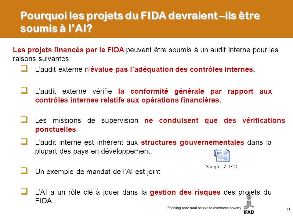 Pourquoi les projets du FIDA devraient –ils être soumis à lAI? Les projets financés par le FIDA peuvent être soumis à un audit interne pour les raison