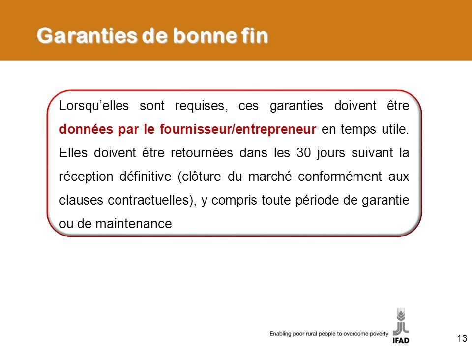 Garanties de bonne fin Lorsquelles sont requises, ces garanties doivent être données par le fournisseur/entrepreneur en temps utile.