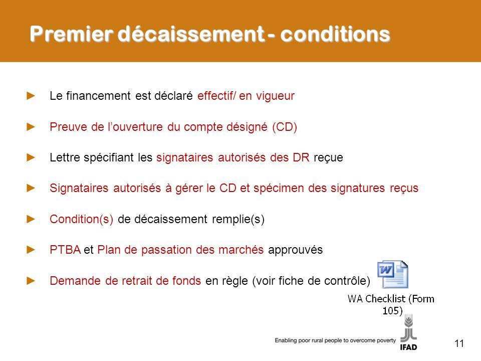 11 Premier décaissement - conditions Le financement est déclaré effectif/ en vigueur Preuve de louverture du compte désigné (CD) Lettre spécifiant les