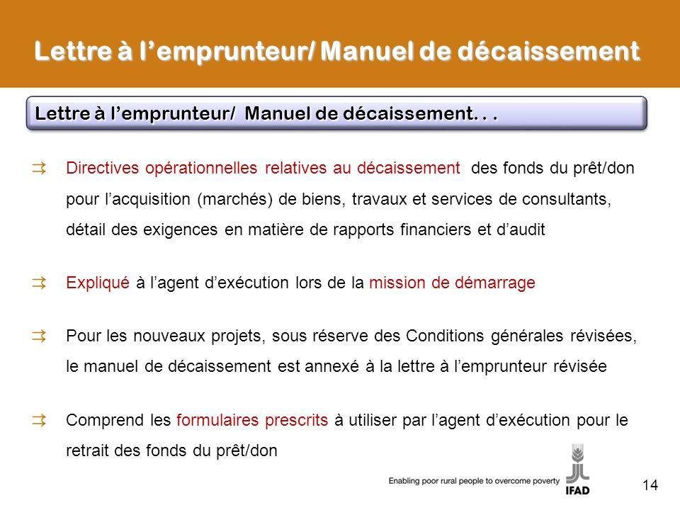 14 Lettre à lemprunteur/ Manuel de décaissement Directives opérationnelles relatives au décaissement des fonds du prêt/don pour lacquisition (marchés)