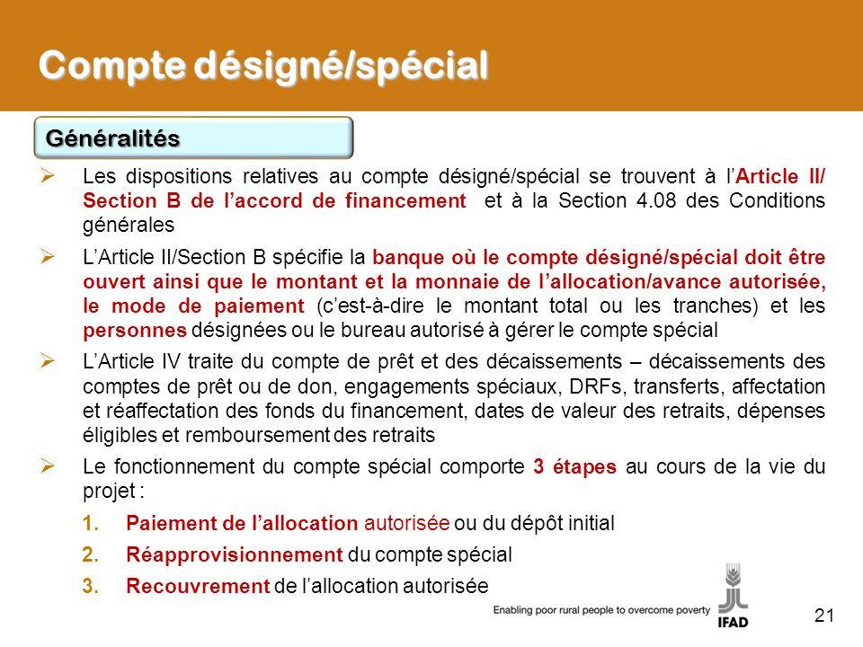 21 Compte désigné/spécial Les dispositions relatives au compte désigné/spécial se trouvent à lArticle II/ Section B de laccord de financement et à la