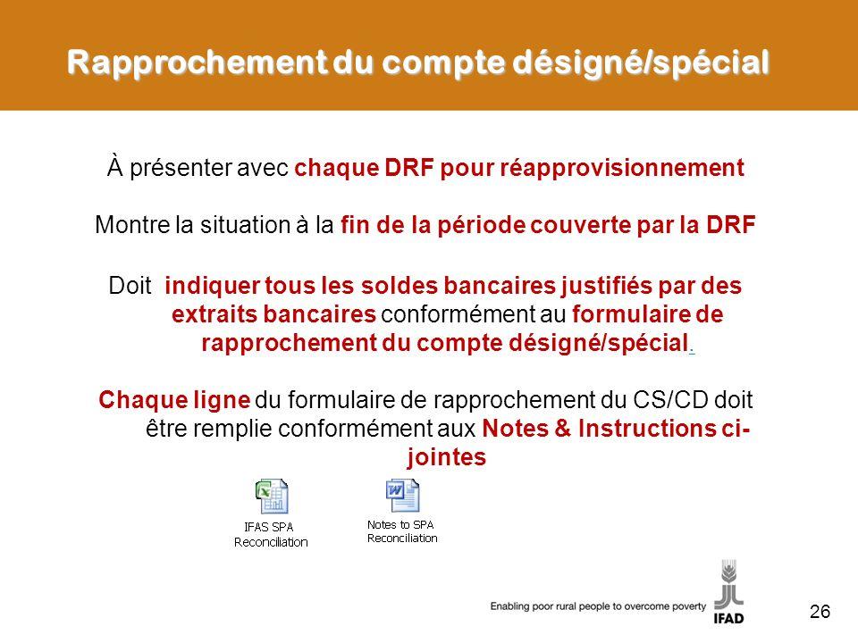 26 Rapprochement du compte désigné/spécial À présenter avec chaque DRF pour réapprovisionnement Montre la situation à la fin de la période couverte pa