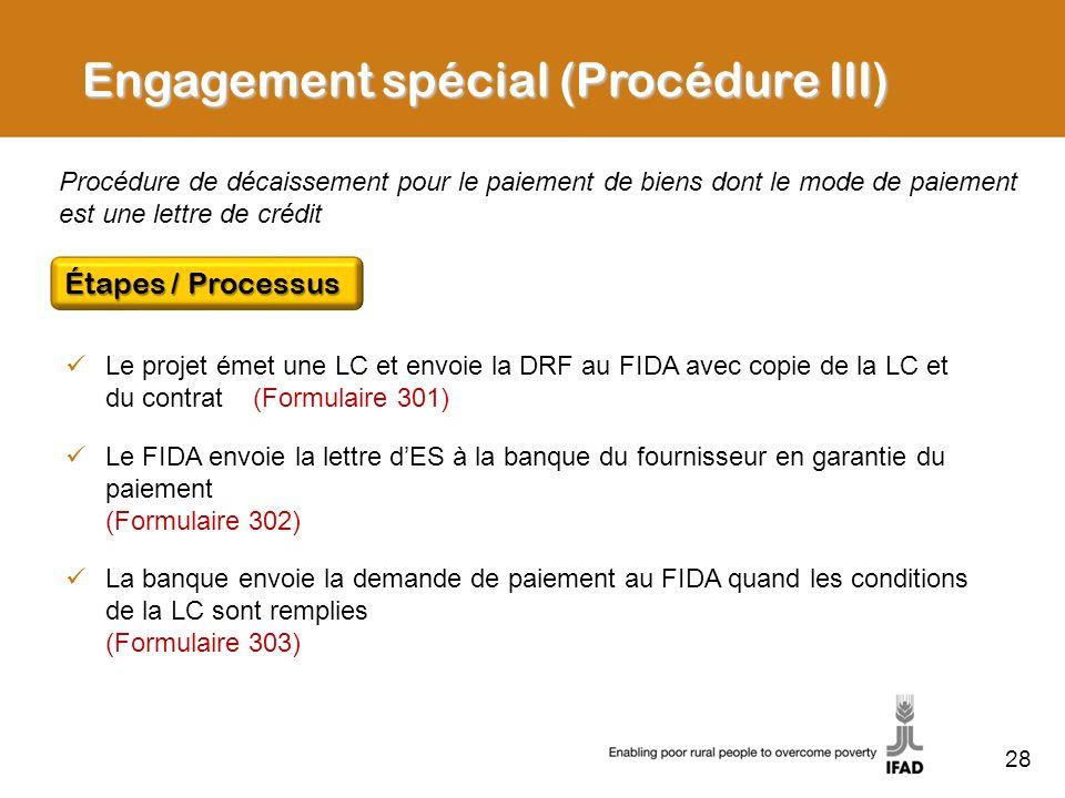 28 Le projet émet une LC et envoie la DRF au FIDA avec copie de la LC et du contrat (Formulaire 301) Le FIDA envoie la lettre dES à la banque du fourn
