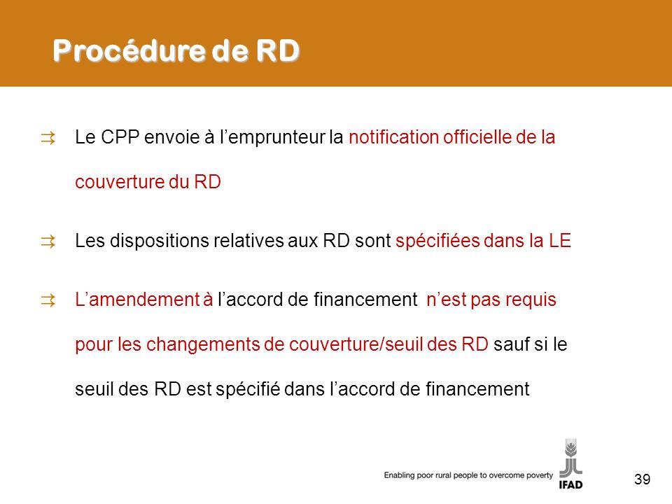 39 Procédure de RD Le CPP envoie à lemprunteur la notification officielle de la couverture du RD Les dispositions relatives aux RD sont spécifiées dan