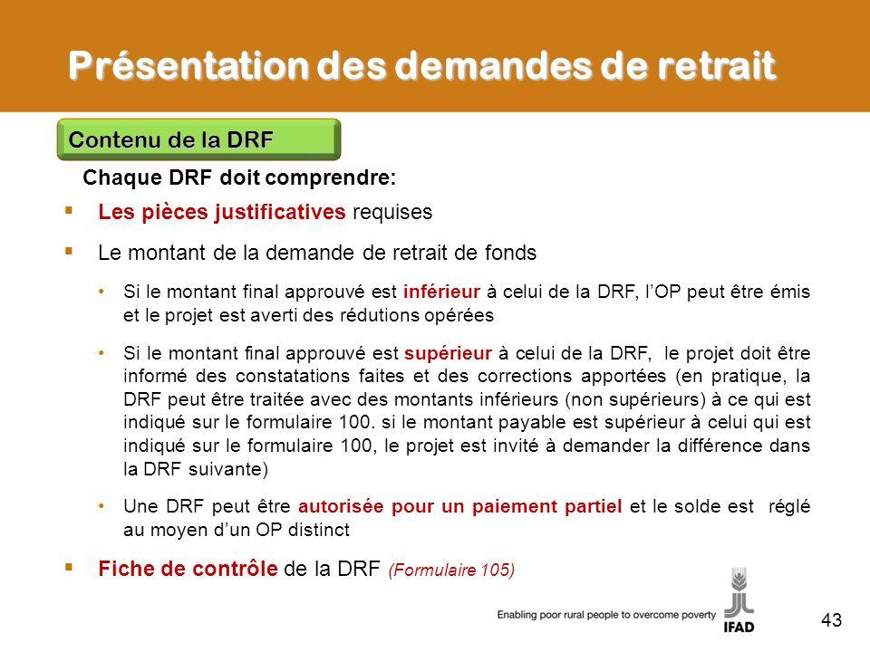 43 Présentation des demandes de retrait Chaque DRF doit comprendre: Contenu de la DRF Les pièces justificatives requises Le montant de la demande de r