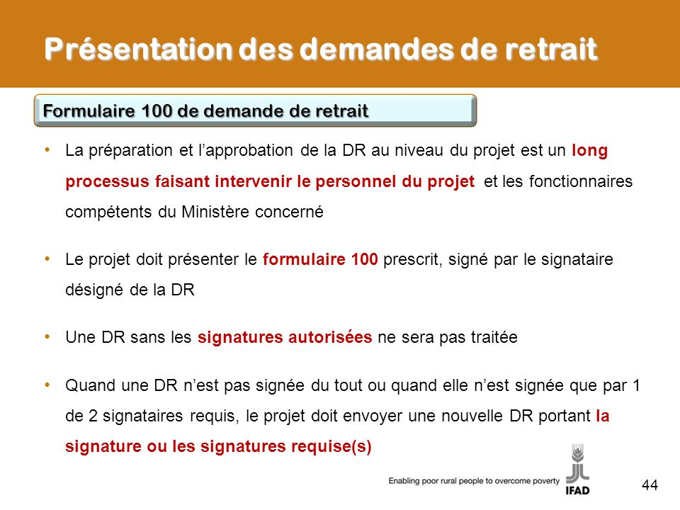 44 Présentation des demandes de retrait Formulaire 100 de demande de retrait La préparation et lapprobation de la DR au niveau du projet est un long p