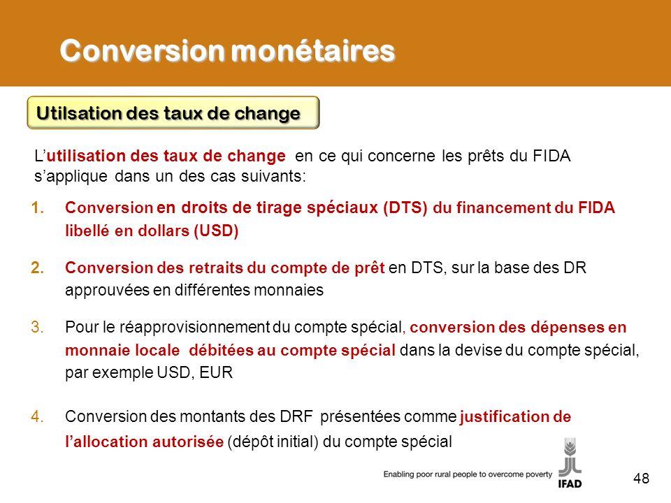 48 Conversion monétaires 1.Conversion en droits de tirage spéciaux (DTS) du financement du FIDA libellé en dollars (USD) 2.Conversion des retraits du
