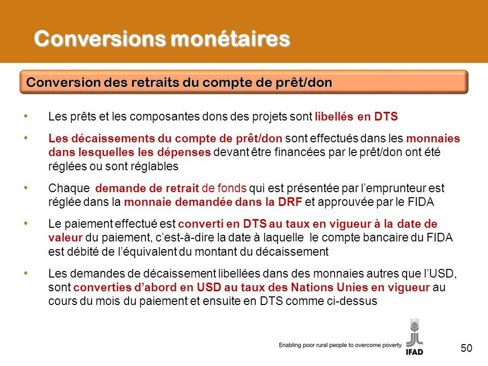 50 Les prêts et les composantes dons des projets sont libellés en DTS Les décaissements du compte de prêt/don sont effectués dans les monnaies dans le